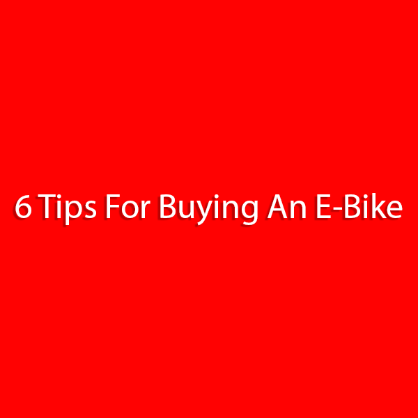 6 Tips For Buying An E-Bike