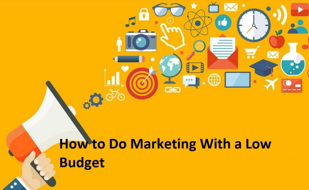 How to Do Marketing With a Low Budget
