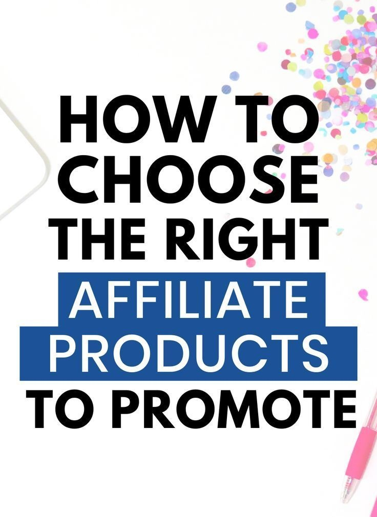 How To Choose The Right Products To Promote As An Affiliate
